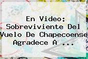 En Video: <b>Sobreviviente</b> Del Vuelo De <b>Chapecoense</b> Agradece A ...