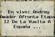 En <b>vivo</b>: Andrey Amador Afronta Etapa 12 De La <b>Vuelta A España</b> <b>...</b>
