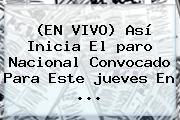 (EN VIVO) Así Inicia El <b>paro Nacional</b> Convocado Para Este <b>jueves</b> En <b>...</b>