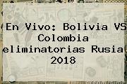 En Vivo: Bolivia VS Colombia <b>eliminatorias Rusia 2018</b>