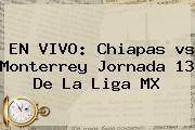 EN VIVO: Chiapas <b>vs Monterrey</b> Jornada 13 De La Liga MX
