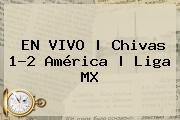 EN VIVO | <b>Chivas</b> 1-2 <b>América</b> | Liga MX