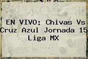 EN VIVO: <b>Chivas Vs Cruz Azul</b> Jornada 15 Liga MX