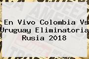 En <b>vivo Colombia Vs Uruguay</b> Eliminatoria Rusia 2018
