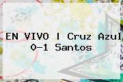 EN <b>VIVO</b> | <b>Cruz Azul</b> 0-1 <b>Santos</b>