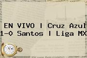 EN VIVO | <b>Cruz Azul</b> 1-0 <b>Santos</b> | Liga MX