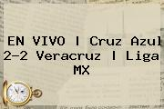 EN VIVO | <b>Cruz Azul</b> 2-2 <b>Veracruz</b> | Liga MX