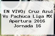 EN VIVO: <b>Cruz Azul Vs Pachuca</b> Liga MX Apertura 2016 Jornada 16