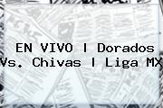 EN VIVO | <b>Dorados Vs</b>. <b>Chivas</b> | Liga MX