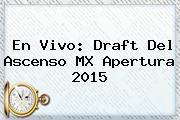 En Vivo: <b>Draft</b> Del Ascenso <b>MX</b> Apertura 2015