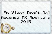 En Vivo: <b>Draft</b> Del Ascenso MX <b>Apertura 2015</b>