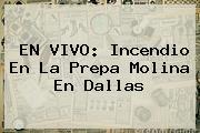 EN <b>VIVO</b>: Incendio En La Prepa Molina En Dallas