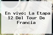En <b>vivo</b>: La Etapa 12 Del <b>Tour De Francia</b>