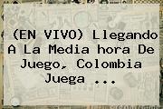 (EN VIVO) Llegando A La Media <b>hora</b> De <b>Juego</b>, <b>Colombia Juega</b> <b>...</b>