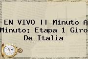 EN VIVO    Minuto A Minuto: Etapa 1 <b>Giro De Italia</b>