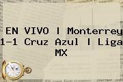 EN VIVO | <b>Monterrey</b> 1-1 <b>Cruz Azul</b> | Liga MX