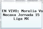 EN VIVO: <b>Morelia Vs Necaxa</b> Jornada 15 Liga MX