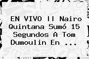 EN VIVO    <b>Nairo Quintana</b> Sumó 15 Segundos A Tom Dumoulin En ...