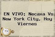 EN VIVO: <b>Necaxa Vs New York City</b>, Hoy Viernes