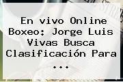 En <b>vivo</b> Online Boxeo: Jorge Luis Vivas Busca Clasificación Para ...