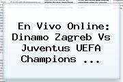 En Vivo Online: Dinamo Zagreb Vs Juventus <b>UEFA Champions</b> ...