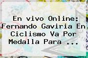 En <b>vivo</b> Online: Fernando Gaviria En Ciclismo Va Por Medalla Para ...