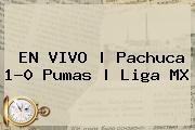 EN VIVO | <b>Pachuca</b> 1-0 <b>Pumas</b> | Liga MX