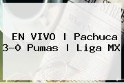 EN VIVO | <b>Pachuca</b> 3-0 <b>Pumas</b> | Liga MX