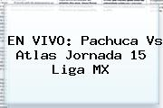 EN VIVO: <b>Pachuca Vs Atlas</b> Jornada 15 Liga MX