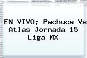 EN VIVO: <b>Pachuca Vs Atlas</b> Jornada 15 Liga MX