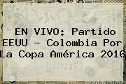 EN VIVO: Partido EEUU - <b>Colombia</b> Por La Copa América 2016