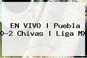EN VIVO   <b>Puebla</b> 0-2 <b>Chivas</b>   Liga MX