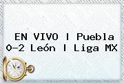 EN VIVO   <b>Puebla</b> 0-2 <b>León</b>   Liga MX