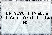 EN VIVO | <b>Puebla</b> 2-1 <b>Cruz Azul</b> | Liga MX