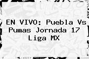 EN VIVO: <b>Puebla Vs Pumas</b> Jornada 17 Liga MX