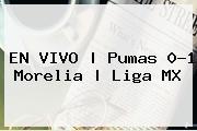 EN VIVO | <b>Pumas</b> 0-1 <b>Morelia</b> | Liga MX