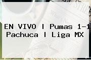 EN VIVO | <b>Pumas</b> 1-1 <b>Pachuca</b> | Liga MX