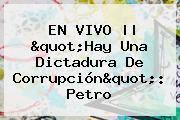 """EN VIVO    """"Hay Una Dictadura De Corrupción"""": Petro"""