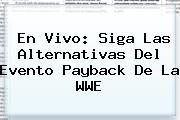 En Vivo: Siga Las Alternativas Del Evento Payback De La <b>WWE</b>
