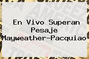 En Vivo Superan Pesaje <b>Mayweather</b>-Pacquiao