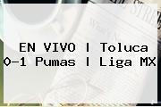 EN VIVO | <b>Toluca</b> 0-1 <b>Pumas</b> | Liga MX