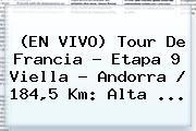 (EN VIVO) Tour De Francia - Etapa 9 Viella - <b>Andorra</b> / 184,5 Km: Alta ...