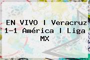 EN VIVO | <b>Veracruz</b> 1-1 <b>América</b> | Liga MX