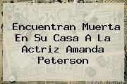 Encuentran Muerta En Su Casa A La Actriz <b>Amanda Peterson</b>
