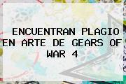<b>ENCUENTRAN PLAGIO EN ARTE DE GEARS OF WAR 4</b>
