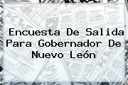 Encuesta De Salida Para Gobernador De <b>Nuevo León</b>
