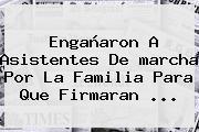 Engañaron A Asistentes De <b>marcha Por La Familia</b> Para Que Firmaran ...
