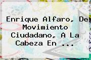 Enrique Alfaro, De <b>Movimiento Ciudadano</b>, A La Cabeza En <b>...</b>