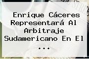 Enrique Cáceres Representará Al Arbitraje Sudamericano En El ...