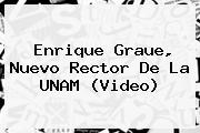 <b>Enrique Graue</b>, Nuevo Rector De La UNAM (Video)